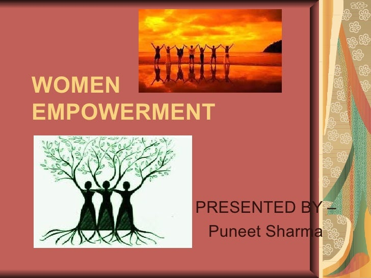 WOMENEMPOWERMENT         PRESENTED BY –          Puneet Sharma