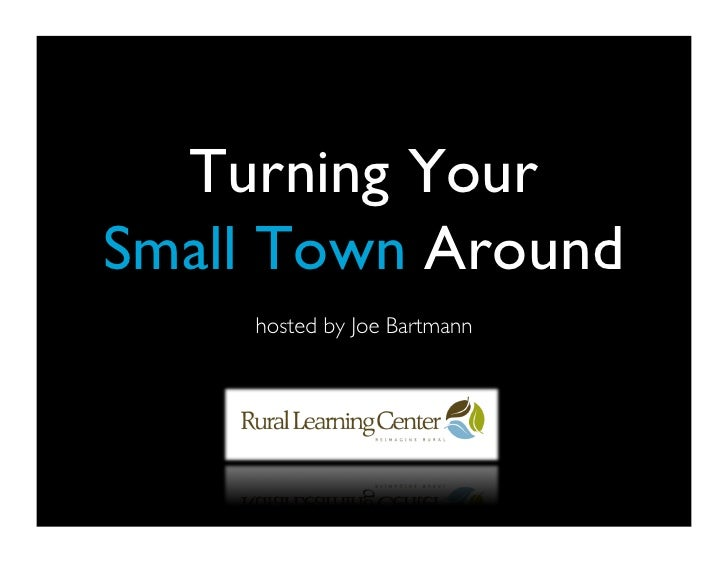 Turning Your  Small Town Around      hosted by Joe Bartmann