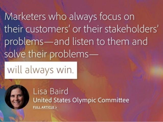 Marketerswhoalwaysfocuson theircustomers'ortheirstakeholders' problems—andlistentothemand solvetheirproblems—