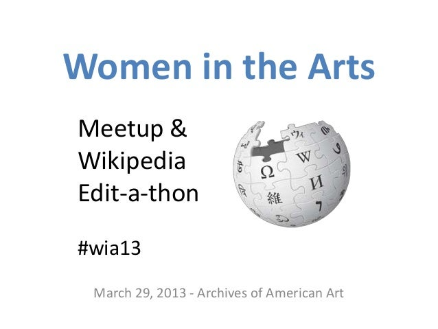 Women in the ArtsMeetup &WikipediaEdit-a-thon#wia13 March 29, 2013 - Archives of American Art