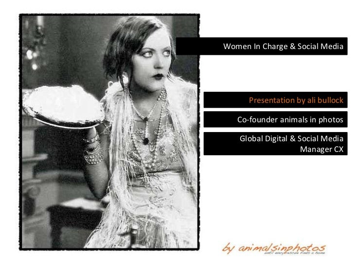 Women In Charge & Social Media      Presentation by ali bullock   Co-founder animals in photos    Global Digital & Social ...
