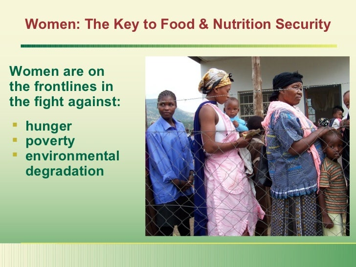 Women: The Key to Food & Nutrition Security <ul><li>hunger </li></ul><ul><li>poverty </li></ul><ul><li>environmental  </li...