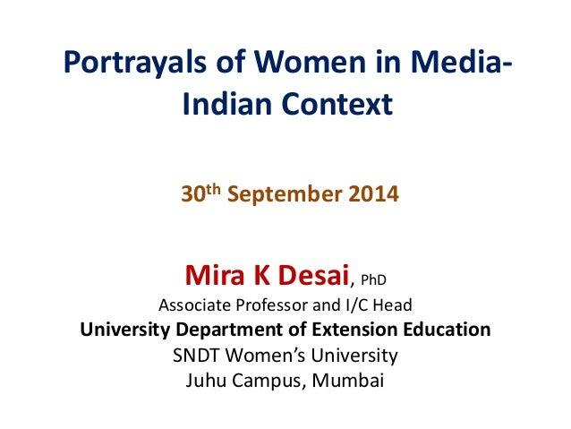 Portrayals of Women in Media-  Indian Context  30th September 2014  Mira K Desai, PhD  Associate Professor and I/C Head  U...