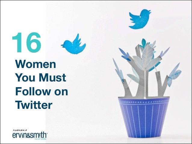 Women You Must Follow on Twitter 16 A publication of