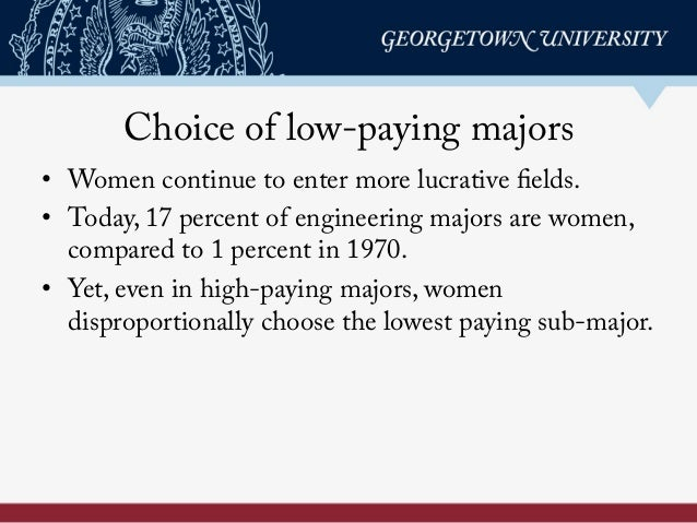 Choice of low-paying majors • Women continue to enter more lucrative fields. • Today, 17 percent of engineering majors a...
