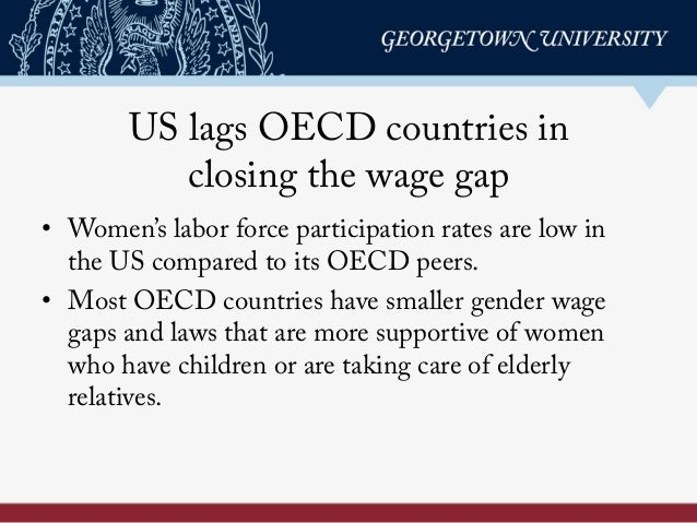 US lags OECD countries in closing the wage gap • Women's labor force participation rates are low in the US compared to it...