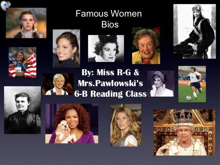 Famous Women  Bios By: Miss R-G & Mrs.Pawlowski's 6-B Reading Class