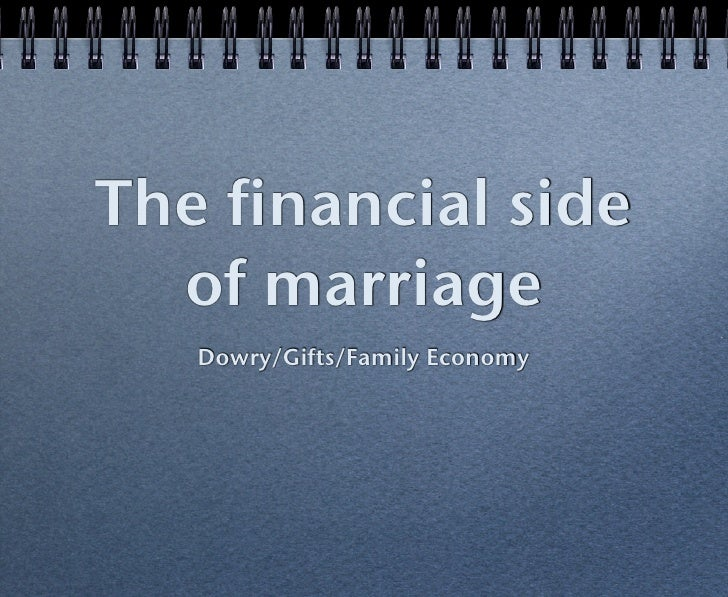 The financial side  of marriage   Dowry/Gifts/Family Economy