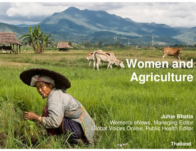 Women and Agriculture Juhie Bhatia Women's eNews, Managing Editor Global Voices Online, Public Health Editor Thailand