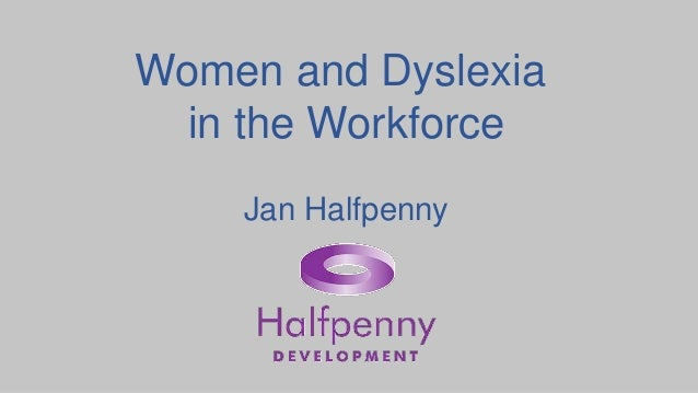 Women and Dyslexia  in the Workforce  Jan Halfpenny