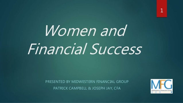 Women and Financial Success PRESENTED BY MIDWESTERN FINANCIAL GROUP PATRICK CAMPBELL & JOSEPH JAY, CFA 1