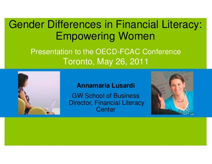 Gender Differences in Financial Literacy:        Empowering Women    Presentation to the OECD-FCAC Conference            T...