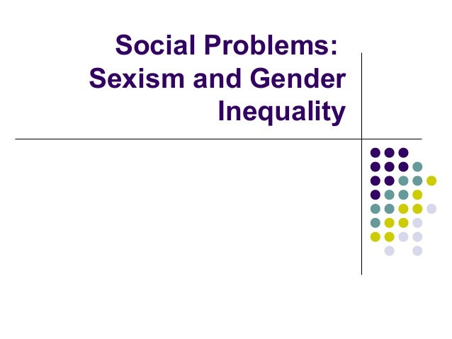 Social Problems:Sexism and Gender          Inequality