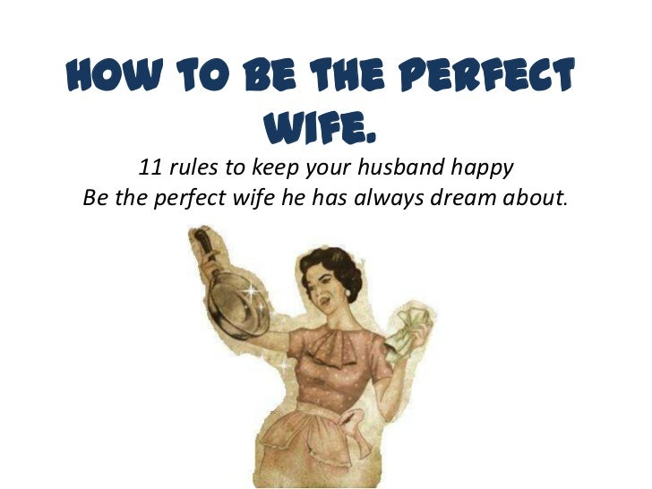 Howtobetheperfectwife.<br />11 rules to keep your husband happy<br />Be the perfect wife he has always dream about.<br />