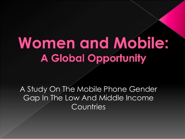 A Study On The Mobile Phone Gender Gap In The Low And Middle Income              Countries