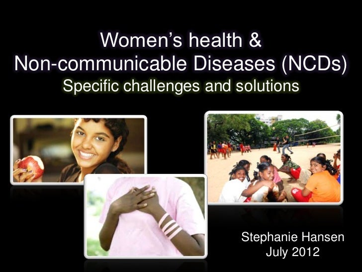 Women's health &Non-communicable Diseases (NCDs)    Specific challenges and solutions                            Stephanie...