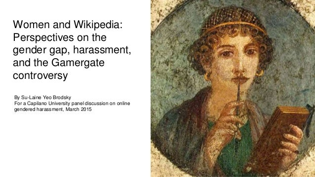 Women and Wikipedia: Perspectives on the gender gap, harassment, and the Gamergate controversy By Su-Laine Yeo Brodsky For...