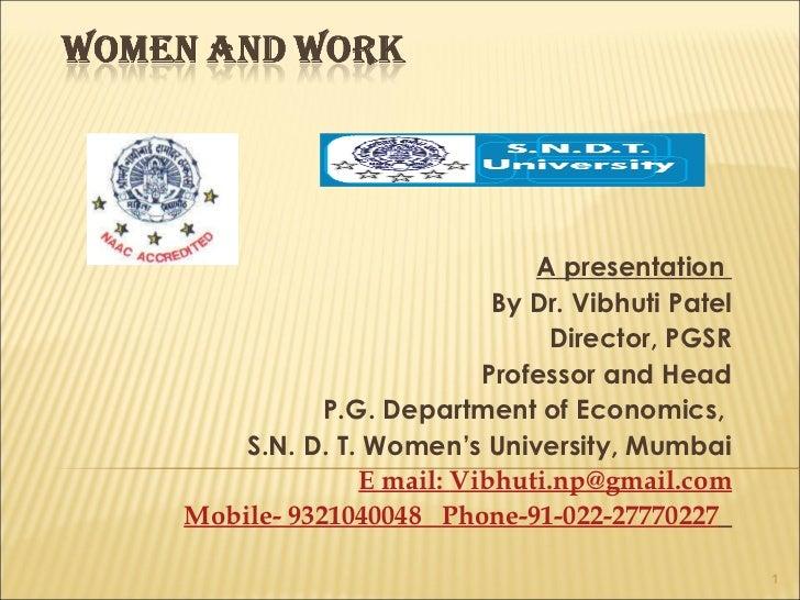 A presentation  By Dr. Vibhuti Patel Director, PGSR Professor and Head P.G. Department of Economics,  S.N. D. T. Women's U...