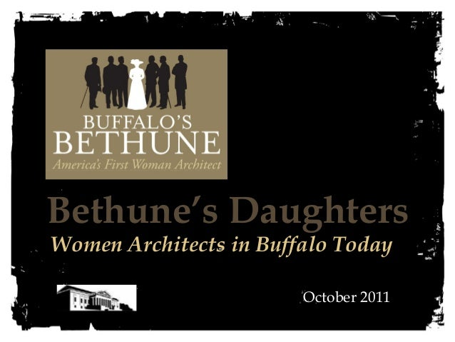 Bethune's Daughters  Women Architects in Buffalo Today  October 2011
