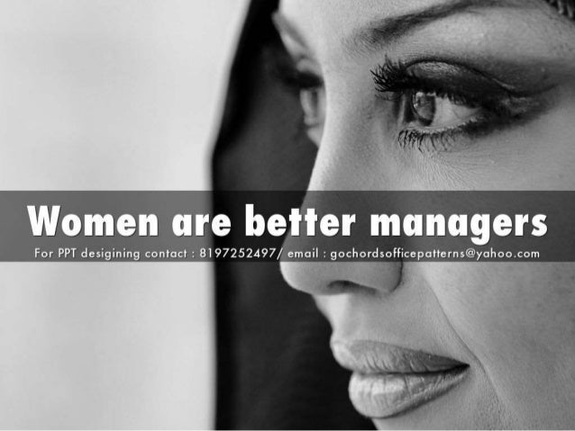 Women are beHer managers  For PPT desigining contact:  8197252497/ email z gochordAsofficepatterns@yahoo. com_  l .       ...