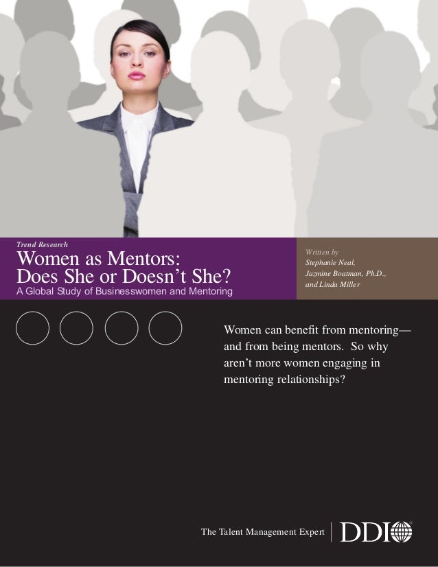Women as Mentors:Does She or Doesn't She?A Global Study of Businesswomen and MentoringWomen can benefit from mentoring—and...