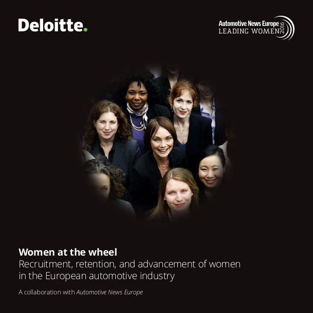 Women at the wheel Recruitment, retention, and advancement of women in the European automotive industry A collaboration wi...