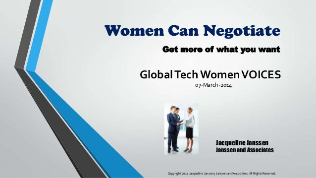 Women Can Negotiate Get more of what you want  Global Tech Women VOICES 07-March-2014  Jacqueline Janssen Janssen and Asso...