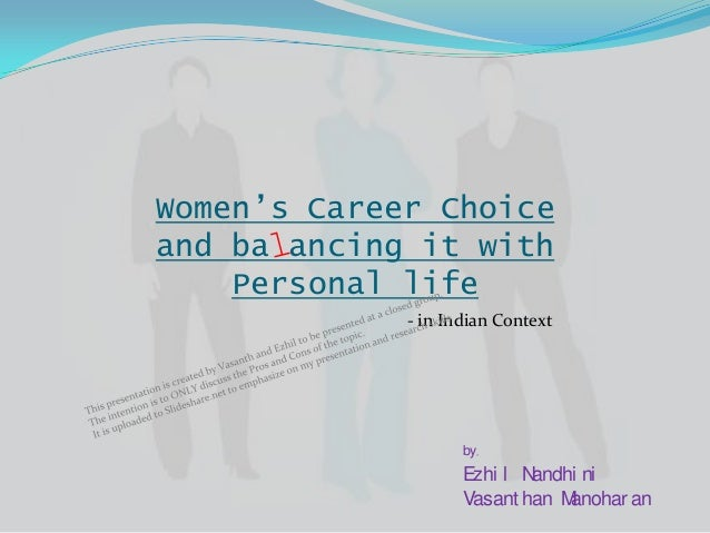 Women's Career Choiceand ba ancing it with    Personal life             - in Indian Context                    by,        ...