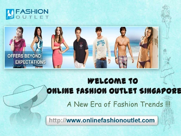 Welcome to <br />Online Fashion Outlet Singapore<br />A New Era of Fashion Trends !!!<br />