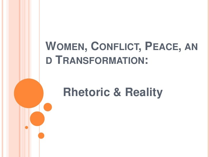 WOMEN, CONFLICT, PEACE, AND TRANSFORMATION:  Rhetoric & Reality