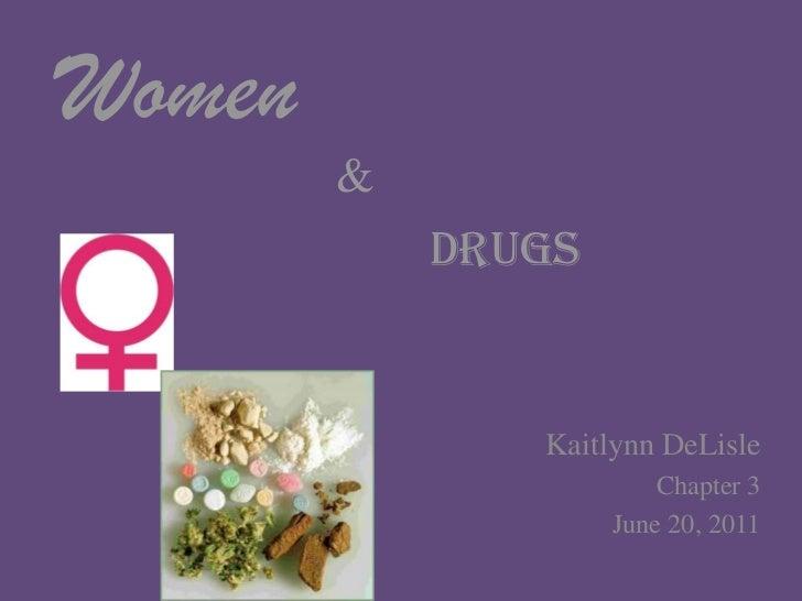Women<br />&<br />Drugs<br />KaitlynnDeLisle<br />Chapter 3<br />June 20, 2011<br />