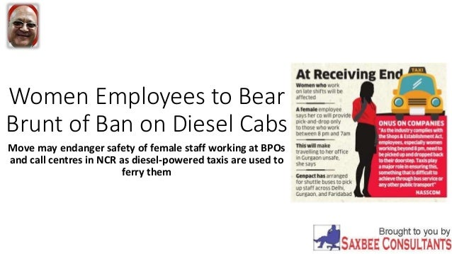 Women Employees to Bear Brunt of Ban on Diesel Cabs Move may endanger safety of female staff working at BPOs and call cent...