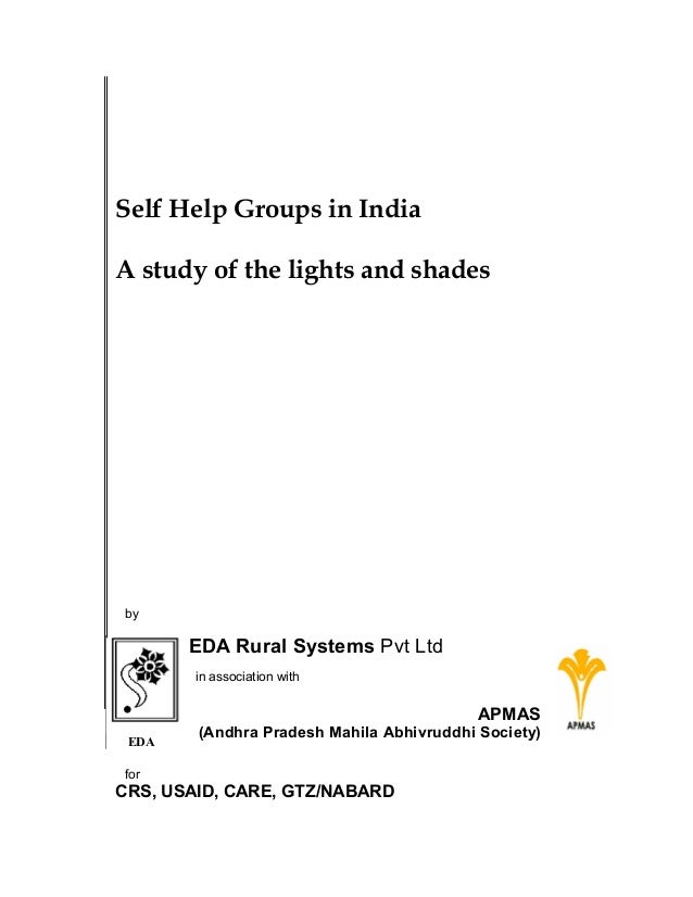 Self Help Groups in India A study of the lights and shades  by  EDA Rural Systems Pvt Ltd in association with  APMAS EDA  ...