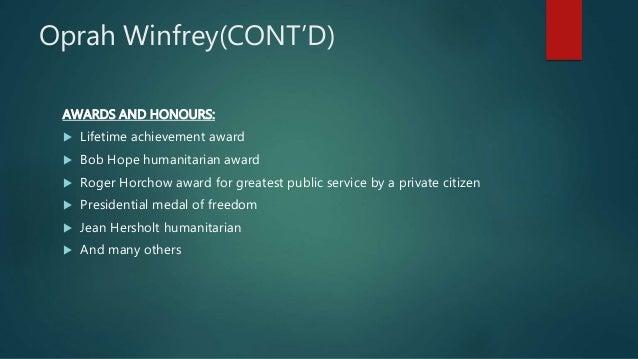 Oprah Winfrey(CONT'D) AWARDS AND HONOURS:  Lifetime achievement award  Bob Hope humanitarian award  Roger Horchow award...
