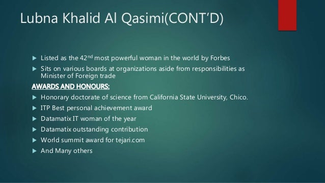 Lubna Khalid Al Qasimi(CONT'D)  Listed as the 42nd most powerful woman in the world by Forbes  Sits on various boards at...
