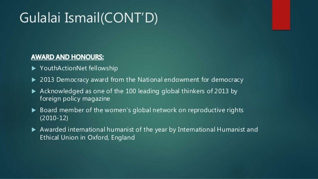 Gulalai Ismail(CONT'D) AWARD AND HONOURS:  YouthActionNet fellowship  2013 Democracy award from the National endowment f...