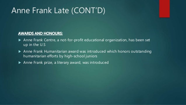 Anne Frank Late (CONT'D) AWARDS AND HONOURS:  Anne Frank Centre, a not-for-profit educational organization, has been set ...