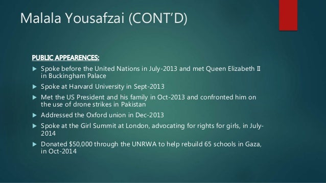 Malala Yousafzai (CONT'D) PUBLIC APPEARENCES:  Spoke before the United Nations in July-2013 and met Queen Elizabeth II in...