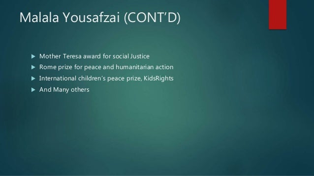 Malala Yousafzai (CONT'D)  Mother Teresa award for social Justice  Rome prize for peace and humanitarian action  Intern...