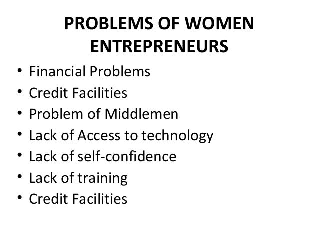 problems and prospects of women entrepreneurship The present investigation was conducted with an objective to study the problems and prospects of women entrepreneurship in punjab the sample consisted of 60 women entrepreneurs running an enterprise independently or in partnership with other women.
