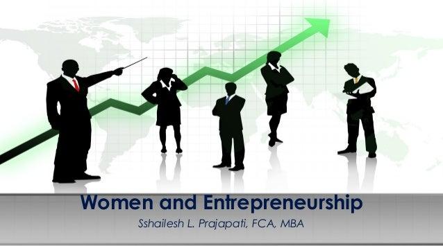 Women and Entrepreneurship Sshailesh L. Prajapati, FCA, MBA