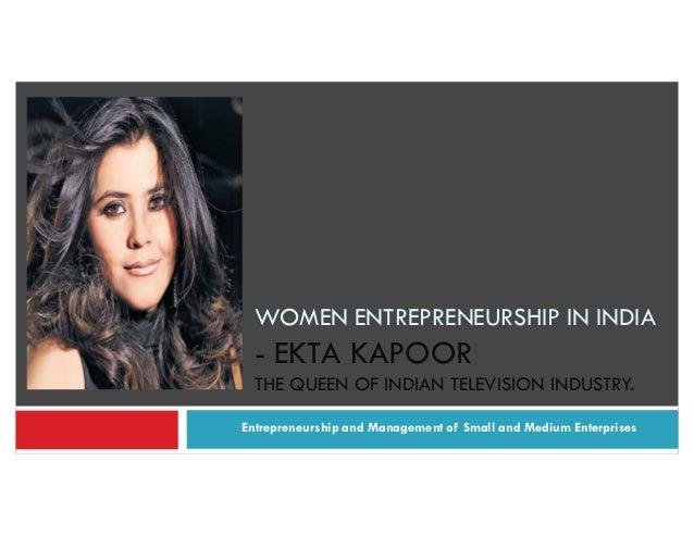 Entrepreneurship and Management of Small and Medium Enterprises WOMEN ENTREPRENEURSHIP IN INDIA - EKTA KAPOOR THE QUEEN OF...
