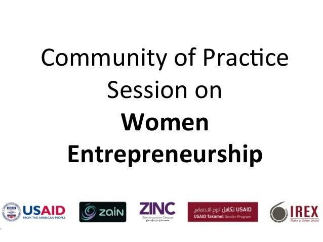 Community  of  Prac/ce   Session  on     Women   Entrepreneurship