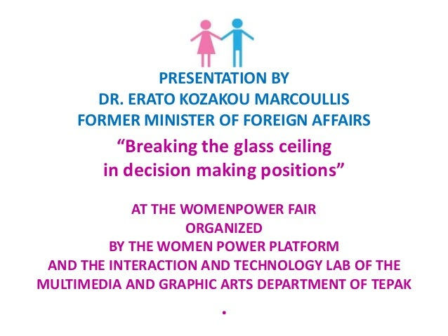 """PRESENTATION BY DR. ERATO KOZAKOU MARCOULLIS FORMER MINISTER OF FOREIGN AFFAIRS """"Breaking the glass ceiling in decision ma..."""