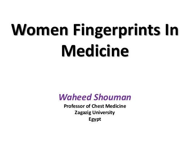 Women Fingerprints In Medicine Waheed Shouman Professor of Chest Medicine Zagazig University Egypt