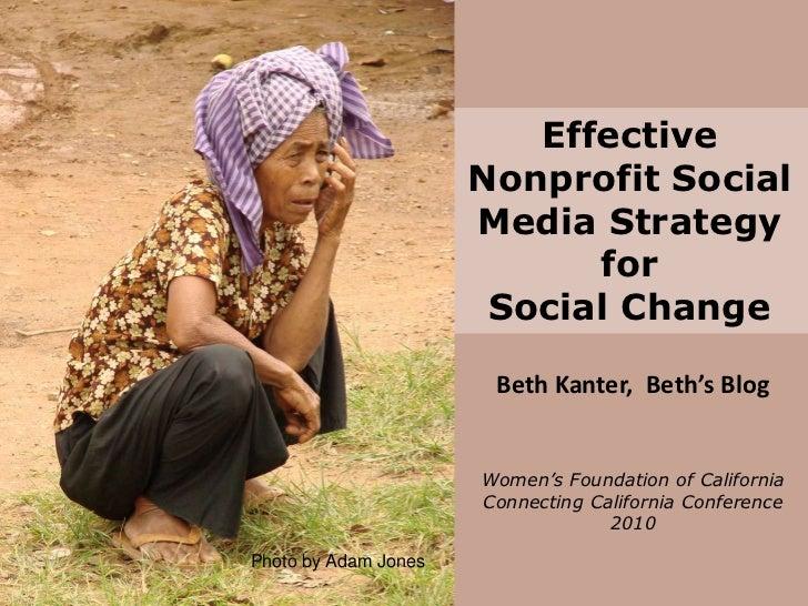 Effective Nonprofit Social Media Strategy<br />for <br />Social Change<br />Beth Kanter,  Beth's Blog<br />Women's Foundat...