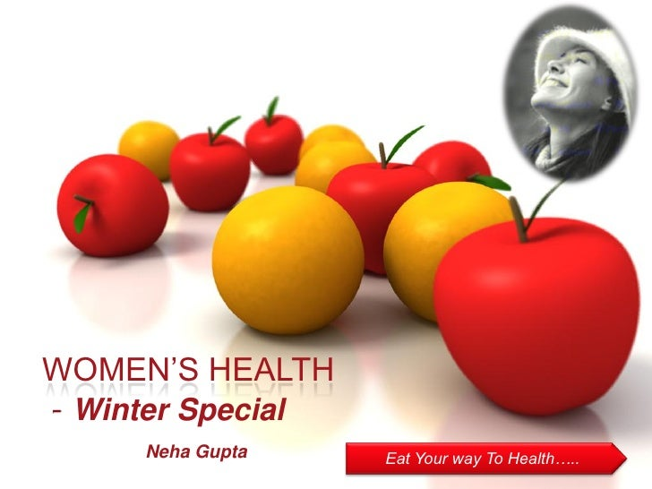 WOMEN'S HEALTH - Winter Special      Neha Gupta    Eat Your way To Health…..