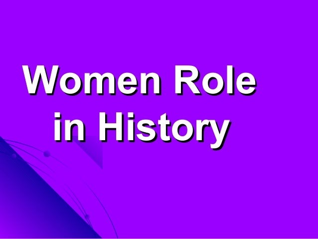 womens role in history essay Women's role then and now name: institution: date: the 19th and 18th century in america was a time of development, change, and war there was the issue of slavery that had led to lots of immigrants in the state.