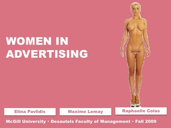 WOMEN INADVERTISING   Elina Pavlidis        Maxime Lemay           Raphaelle ColasMcGill University  Desautels Faculty of...