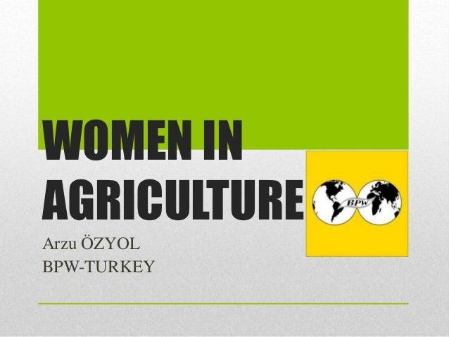 WOMEN IN AGRICULTURE Arzu ÖZYOL BPW-TURKEY